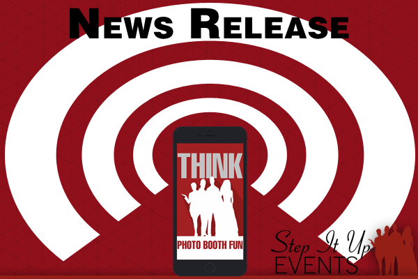 News Release - THINK Photo Booth Fun | Step It Up Events
